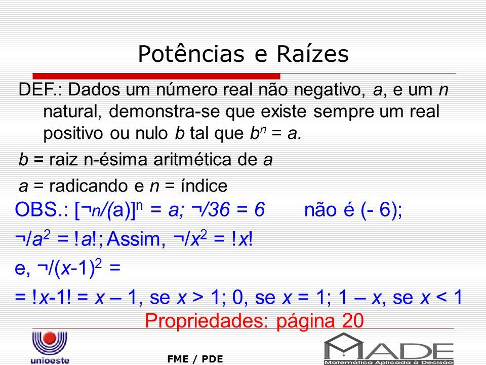 Potências e Raízes OBS.: [¬n/(a)]n = a; ¬/36 = 6 não é (- 6);